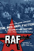 The Red Army Faction Volume 1: Projectiles For The People: A Documentary History (Paperback)