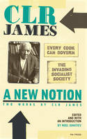 A A New Notion: Two Works by C.L.R. James: New Notion, A: Two Works By C.l.r. James WITH Every Cook Can Govern AND The Invading Socialist Society (Paperback)