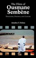 The Films of Ousmane Semb Ne: Discourse, Culture, and Politics - Cambria Contemporary Global Performing Arts (Hardback)
