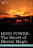 Mind Power: The Secret of Mental Magic (Hardback)