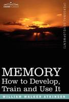 Memory: How to Develop, Train and Use It (Hardback)