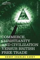 Commerce, Christianity and Civilization Versus British Free Trade: Letters in Reply to the London Times (Paperback)