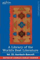 A Library of the World's Best Literature - Ancient and Modern - Vol. III (Forty-Five Volumes); Auerbach - Bancroft (Paperback)