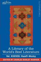 A Library of the World's Best Literature - Ancient and Modern - Vol.XXXVIII (Forty-Five Volumes); Vazoff-Wesley (Paperback)