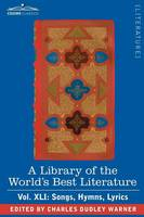 A Library of the World's Best Literature - Ancient and Modern - Vol.XLI (Forty-Five Volumes); Songs, Hymns, Lyrics (Paperback)