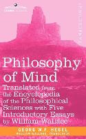 Philosophy of Mind: Translated from the Encyclopedia of the Philosophical Sciences with Five Introductory Essays by William Wallace (Paperback)