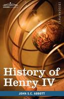 History of Henry IV, King of France and Navarre: Makers of History (Paperback)