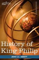 History of King Philip, Sovereign Chief of the Wampanoags: Makers of History (Paperback)