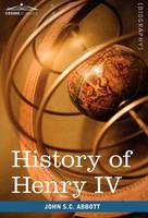 History of Henry IV, King of France and Navarre: Makers of History (Hardback)