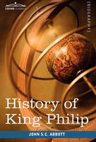 History of King Philip, Sovereign Chief of the Wampanoags: Makers of History (Hardback)