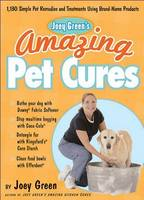 Joey Green's Amazing Pet Cures: 1, 130 Simple Pet Remedies and Treatments Using Brand-Name Products (Paperback)