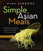 Simple Asian Meals: Irresistibly Satisfying and Healthy Dishes for the Busy Cook (Hardback)