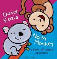 Quiet Koala, Noisy Monkey: A Book of Jungle Opposites (Hardback)