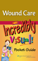 Wound Care: An Incredibly Visual! Pocket Guide - Incredibly Easy! Series (R) (Paperback)