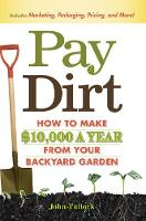 Pay Dirt: How To Make $10,000 a Year From Your Backyard Garden (Paperback)