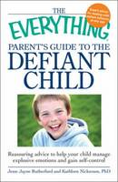 "The ""Everything"" Parent's Guide to the Defiant Child"