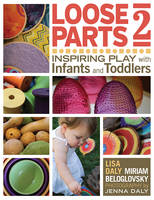 Loose Parts 2: Inspiring Play with Infants and Toddlers (Paperback)