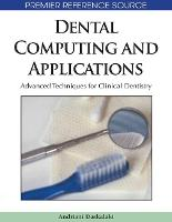 Dental Computing and Applications: Advanced Techniques for Clinical Dentistry (Hardback)