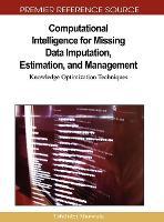 Computational Intelligence for Missing Data Imputation, Estimation, and Management: Knowledge Optimization Techniques (Hardback)