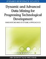 Dynamic and Advanced Data Mining for Progressing Technological Development: Innovations and Systemic Approaches (Hardback)