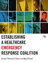Establishing a Healthcare Emergency Response Coalition (Paperback)