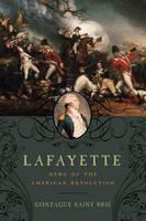 Lafayette: Hero of the American Revolution (Hardback)