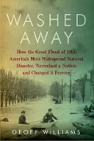 Washed Away: How the Great Flood of 1913, America's Most Widespread Natural Disaster, Terrorized a Nation and Changed It Forever (Hardback)