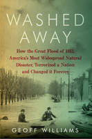 Washed Away: How the Great Flood of 1913, America's Most Widespread Natural Disaster, Terrorized a Nation and Changed It Forever (Paperback)