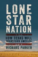 Lone Star Nation: How Texas Will Transform America (Hardback)