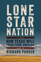 Lone Star Nation: How Texas Will Transform America (Paperback)