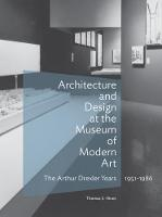 Architecture and Design at the Museum of Modern Art - The Arthur Drexler Years, 1951-1986 (Hardback)
