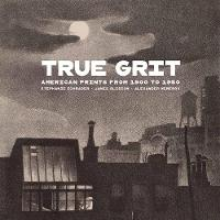 True Grit - American Prints from 1900 to 1950 (Hardback)