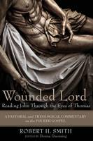 Wounded Lord: Reading John Through the Eyes of Thomas: A Pastoral and Theological Commentary on the Fourth Gospel (Paperback)