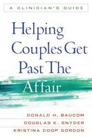 Helping Couples Get Past the Affair: A Clinician's Guide (Hardback)