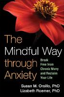 The Mindful Way through Anxiety: Break Free from Chronic Worry and Reclaim Your Life (Hardback)
