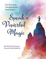 Speak a Powerful Magic: Ten Years of the Traveling Stanzas Poetry Project (Hardback)