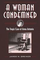 A Woman Condemned: The Tragic Case of Anna Antonio - True Crime History (Paperback)