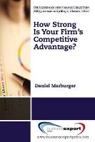 How Strong Is Your Firm's Competitive Advantage? (Paperback)