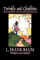 Twinkle and Chubbins by L. Frank Baum, Fiction, Fantasy, Fairy Tales, Folk Tales, Legends & Mythology (Paperback)