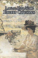 Eight Cousins by Louisa May Alcott, Fiction, Family, Classics