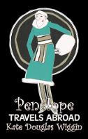 Penelope Travels Abroad by Kate Douglas Wiggin, Fiction, Historical, United States, People & Places, Readers - Chapter Books (Hardback)