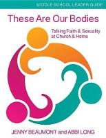 These Are Our Bodies, Middle School Leader Guide: Talking Faith & Sexuality at Church & Home (Paperback)