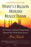 """What 1.3 Billion Muslims Really Think: An Answer to a Recent Gallup Study, Based on the """"World Values Survey"""" (Hardback)"""