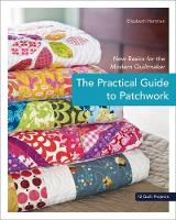 Practical Guide To Patchwork: New Basics for the Modern Quiltmaker (Paperback)