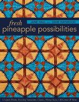 Fresh Pineapple Possibilities: 11 Quilt Blocks, Exciting Variations-Classic, Flying Geese, off-Center & More (Paperback)