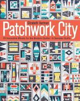 Patchwork City: 75 Innovative Blocks for the Modern Quilter + 6 Sampler Quilts (Paperback)