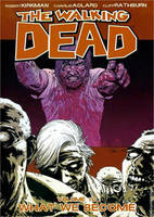 Walking Dead: The Walking Dead Volume 10: What We Become What We Become v. 10 (Paperback)