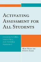 Activating Assessment for All Students: Innovative Activities, Lesson Plans, and Informative Assessment (Paperback)