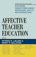 Affective Teacher Education: Exploring Connections among Knowledge, Skills, and Dispositions (Hardback)