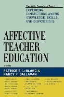 Affective Teacher Education: Exploring Connections among Knowledge, Skills, and Dispositions (Paperback)
